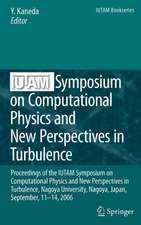 IUTAM Symposium on Computational Physics and New Perspectives in Turbulence: Proceedings of the IUTAM Symposium on Computational Physics and New Perspectives in Turbulence, Nagoya University, Nagoya, Japan, September, 11-14, 2006