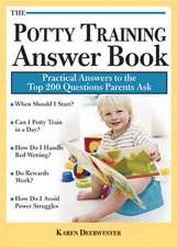Potty Training Answer Book:  Practical Answers to the Top 200 Questions Parents Ask