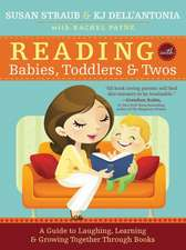 Reading with Babies, Toddlers & Twos:  A Guide to Laughing, Learning & Growing Together Through Books
