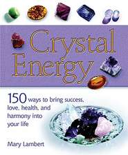 Crystal Energy:  150 Ways to Bring Success, Love, Health, and Harmony Into Your Life