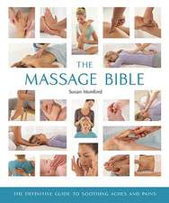 The Massage Bible:  The Definitive Guide to Soothing Aches and Pains