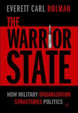 The Warrior State: How Military Organization Structures Politics