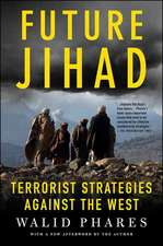 Future Jihad:  Terrorist Strategies Against America