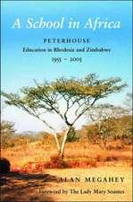 A School in Africa: Peterhouse. Education in Rhodesia and Zimbabwe1955-2005