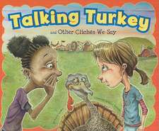 Talking Turkey and Other Cliches We Say