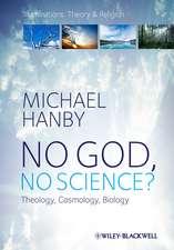 No God, No Science: Theology, Cosmology, Biology