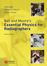 Ball and Moore′s Essential Physics for Radiographers