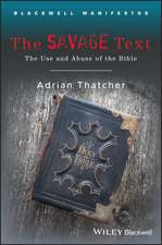 The Savage Text: The Use and Abuse of the Bible