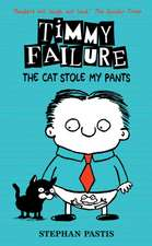 Pastis, S: Timmy Failure: The Cat Stole My Pants