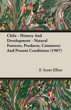 Chile - History and Development - Natural Features, Products, Commerce and Present Conditions (1907)