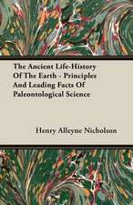 The Ancient Life-History of the Earth - Principles and Leading Facts of Paleontological Science:  A Trilogy of God and Man - Minos, King of Crete - Ariadne in Naxos - The Death of Hippolytus