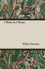 I Write as I Please:  From the Great River to the Great Ocean - Life and Adventure on the Prairies, Mountains, and Pacific Coast