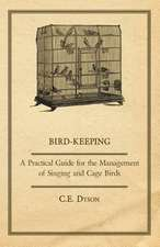 Bird-Keeping - A Practical Guide for the Management of Singing and Cage Birds