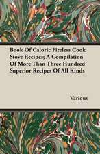 Book of Caloric Fireless Cook Stove Recipes; A Compilation of More Than Three Hundred Superior Recipes of All Kinds:  The Life and Adventures of a Missionary Hero