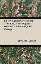 Liberty Against Government - The Rise, Flowering and Decline of a Famous Judicial Concept:  1892-1910