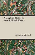 Biographical Studies in Scottish Church History:  Together with Biographical Notes and Anecdotes on the Most Prominent Big Game Hunters of Ancient and Modern Times