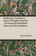 Dedications and Patron Saints of English Churches - Ecclesiastical Symbolism, Saints and Their Emblems:  British Purpose and Indian Aspiration