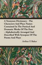 A   Tennyson Dictionary - The Characters and Place Names Contained in the Poetical and Dramatic Works of the Poet - Alphabetically Arranged and Descri:  The Life of Louis Agassiz