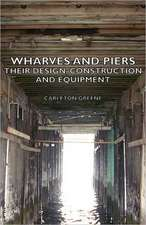 Wharves and Piers - Their Design, Construction and Equipment:  The Problems of the North-West Frontiers of India and Their Solutions