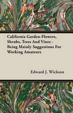 California Garden-Flowers, Shrubs, Trees and Vines - Being Mainly Suggestions for Working Amateurs:  A Lambkin of the West