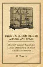 Breeding British Birds in Aviaries and Cages - Housing, Feeding, Sexing and General Management of British Hardbills and Softbills