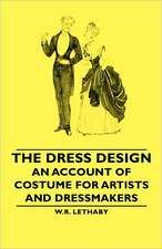 The Dress Design - An Account of Costume for Artists and Dressmakers