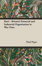 Rats! - Britain's Financial and Industrial Organisation in War-Time