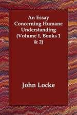 An Essay Concerning Humane Understanding (Volume I, Books 1 & 2)