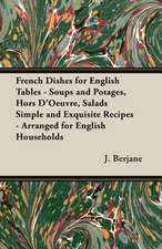 French Dishes for English Tables - Soups and Potages, Hors D'Oeuvre, Salads Simple and Exquisite Recipes - Arranged for English Households