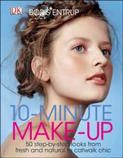 10 Minute Make-up: 50 Step-by-Step Looks from Fresh and Natural to Catwalk Chic