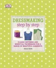 Dressmaking Step by Step: Classic Patterns and Essential Techniques for a Range of Beautiful Garments