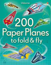 200 Paper Planes to Fold and Fly