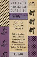 Art of Taming Horses; With the Substance of the Lectures at the Round House, and Additional Chapters on Horsemanship and Hunting, for the Young and Ti:  In a Series of Directions.