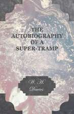 The Autobiography of a Super-Tramp.:  From My Own Life.