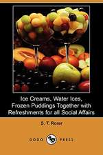 Ice Creams, Water Ices, Frozen Puddings Together with Refreshments for All Social Affairs (Dodo Press)