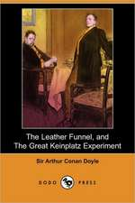 The Leather Funnel, and the Great Keinplatz Experiment (Dodo Press)