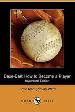 Base-Ball: How to Become a Player (Illustrated Edition) (Dodo Press)