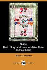 Quilts: Illustrated Edition: Their Story and How to Make Them