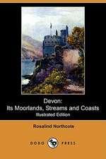 Devon: Its Moorlands, Streams and Coasts (Illustrated Edition) (Dodo Press)