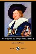 Le Vicomte de Bragelonne, Tome II (Dodo Press)
