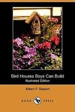 Bird Houses Boys Can Build (Illustrated Edition) (Dodo Press)