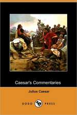 Caesar's Commentaries - The War in Gaul and the Civil War (Dodo Press)