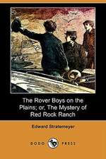 The Rover Boys on the Plains; Or, the Mystery of Red Rock Ranch (Dodo Press)