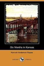 Six Months in Kansas (Dodo Press)