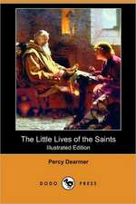 The Little Lives of the Saints (Illustrated Edition) (Dodo Press)
