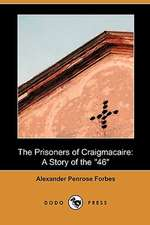 The Prisoners of Craigmacaire: A Story of the 46 (Dodo Press)
