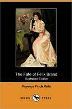 The Fate of Felix Brand (Illustrated Edition) (Dodo Press)