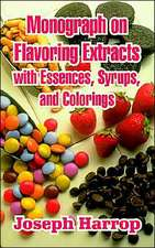 Monograph on Flavoring Extracts:  With Essences, Syrups, and Colorings