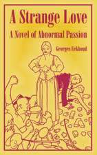 A Strange Love:  A Novel of Abnormal Passion