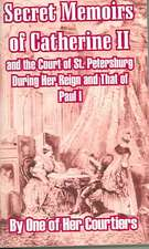 Secret Memoirs of Catherine II and the Court of St. Petersburg During Her Reign and That of Paul I